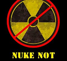 Nuke Not by Martin Rosenberger