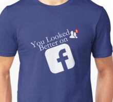 Facebook - You looked better on Unisex T-Shirt
