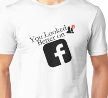 Facebook - You looked better on (Black) Unisex T-Shirt