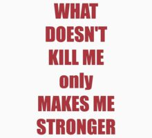 What doesn't kill me only makes me stronger Kids Tee