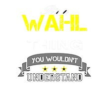 WAHL It's thing you wouldn't understand !! - T Shirt, Hoodie, Hoodies, Year, Birthday Photographic Print