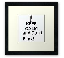 Keep Calm and Don't Blink! Framed Print