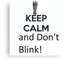 Keep Calm and Don't Blink! Canvas Print