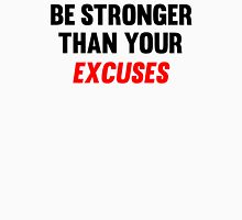 Be Stronger Than Your Excuses Unisex T-Shirt