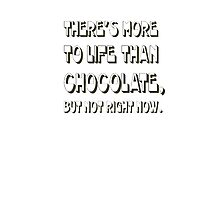 There's More To Life Than Chocolate But Not Right Now Photographic Print