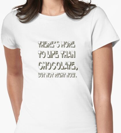 There's More To Life Than Chocolate But Not Right Now Womens Fitted T-Shirt
