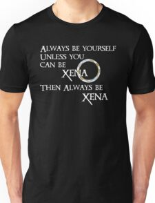 Be Xena Unisex T-Shirt