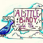 A Little Birdy Told Me... by Lucialicious