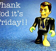 Thank god it's friday by Tim Constable