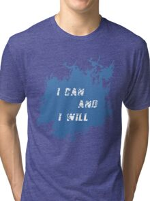 I Can and I Will Tri-blend T-Shirt