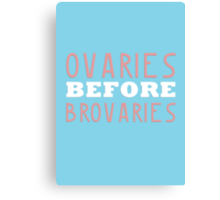 Ovaries Before Brovaries Canvas Print