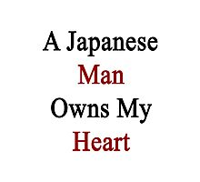 A Japanese Man Owns My Heart  Photographic Print