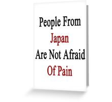 People From Japan Are Not Afraid Of Pain  Greeting Card