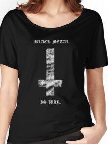 Black Metal Is War - Black Shirt Women's Relaxed Fit T-Shirt