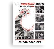 The Knockout Blow Starts Here Fellow Soldiers -- WWII Canvas Print