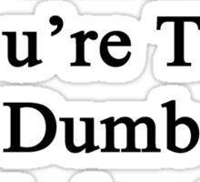 It's Not My Fault You're Too Dumb To Understand History  Sticker