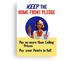 Keep The Home Front Pledge -- WWII Canvas Print