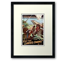 Keep That Lumber Coming -- WWII Framed Print