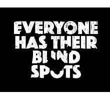Everyone Has Their Blind Spots V2 Photographic Print