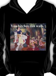 You b*tches can walk T-Shirt