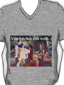 You b*tches can walk T-Shirt