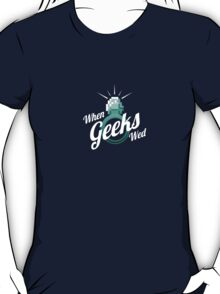 When Geeks Wed T-Shirt