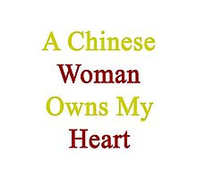 A Chinese Woman Owns My Heart Photographic Print
