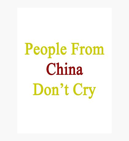 People From China Don't Cry  Photographic Print