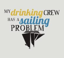 My Drinking Crew Has a Sailing Problem by Katherine Pogue