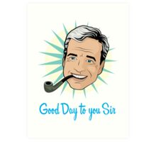 Good Day to You Sir Art Print