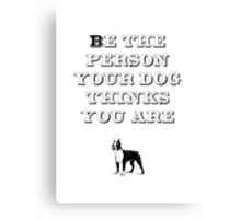 Be the Person - Boston Terrier Canvas Print