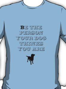 Be the Person - Dog Silhouette T-Shirt