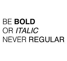 Be bold Photographic Print