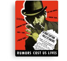 Rumors Cost Us Lives -- World War II Canvas Print