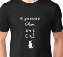 All You Need is Love and a Cat (White) Unisex T-Shirt
