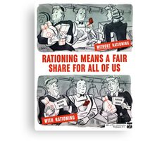 Rationing Means A Fair Share For All Of Us -- WW2 Canvas Print