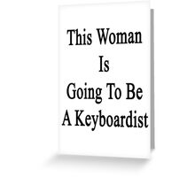 This Woman Is Going To Be A Keyboardist  Greeting Card