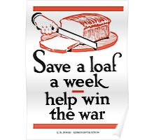 Save A Loaf A Week -- Help Win The War Poster