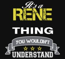 RENE It's thing you wouldn't understand !! - T Shirt, Hoodie, Hoodies, Year, Birthday by novalac3