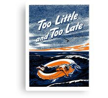 Too Little and Too Late -- WWII Canvas Print