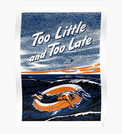 Too Little and Too Late -- WWII Poster