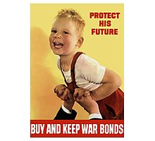 Protect His Future Buy And Keep War Bonds Photographic Print