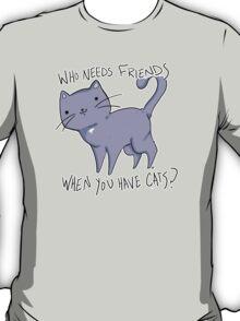Gross, you like cats.  T-Shirt