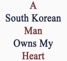 A South Korean Man Owns My Heart  by supernova23