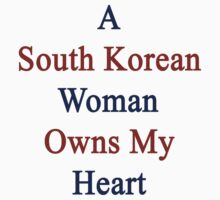 A South Korean Woman Owns My Heart  by supernova23