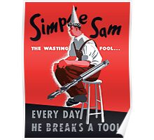 Simple Sam The Wasting Fool... Everyday He Breaks A Tool Poster
