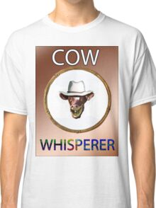 COW WHISPERER Classic T-Shirt