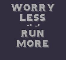 Worry less - run more Unisex T-Shirt