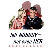 Tell Nobody -- Not Even Her. Careless Talk Costs Lives Photographic Print