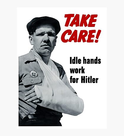 Take Care! Idle Hands Work For Hitler Photographic Print